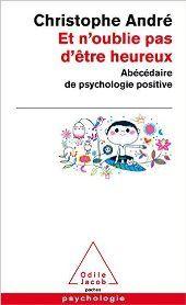 Livre Et n'oublie pas d'être heureux: Abécédaire de la psychologie positive enligne - On http://www.meibailiren.com/Lire-et-noublie-pas-detre-heureux-abecedaire-de-la-psychologie-positive-enligne.html [GRATUIT].  Comme d'habitude les ouvrages de Christophe André sont la pour vous permettre d'acquérir une plus grande confiance en soi,une estime qui vous permet d'avancer vers les autres, une bienveillance qui se cultive, et ce livre est de la même vein