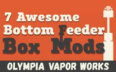 """Here are 7 Bottom feeder Box Mods You should check out. These """"All in One"""" Mods are getting more popular every day for their compact design."""