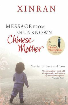 Chinese. Message from an Unknown Chinese Mother. Stories of Chinese mothers whose daughters have been wrenched from them, and also brings us the voices of some adoptive mothers from different parts of the world.