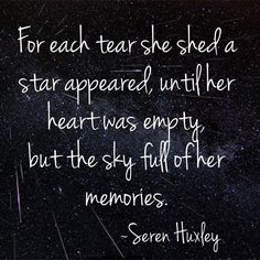 For each tear she shed a star appeared, unit her heart was empty, but the sky full of her memories. Tears Quotes, Life Quotes, Poems About Stars, Sky Full, Hopeless Romantic, Quote Of The Day, Quotes To Live By, Empty, Poetry