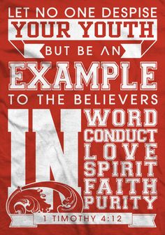 1 Timothy 4:12... Show your faith not because you want to impress, but because you love God