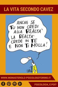 la vita secondo #Cavez: La realtà crede in te e non ti molla. Creative Writing, My World, Have Fun, Mood, Comics, Snoopy, Friends, Psicologia, Humor