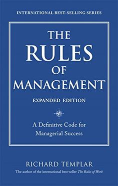 Download The Rules of Management Expanded Edition: A Definitive Code for Managerial Success (Richard Templar's Rules) ebook free by Richard Templar in pdf/epub/mobi
