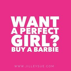 Want a perfect girl?