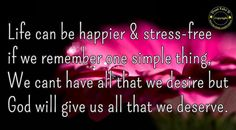 Wallpaper with Life Quotes: Life can be happier and stress free If we remember one simple thing We can't have all that we desire but God will give us all that we deserve Positive Quotes For Work, Positive Words, Amazing Inspirational Quotes, Inspiring Quotes About Life, Infp, Positive Tattoo, Stress Quotes, Life Quotes To Live By, Life Sayings