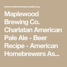 Maplewood Brewing Co. Charlatan American Pale Ale - Beer Recipe - American Homebrewers Association