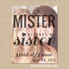 Will you be my Maid of Honor Print - I have my Mister, but can't do it without my Sister // Special print featuring your photo // W-G14-1PS on Etsy, $22.00