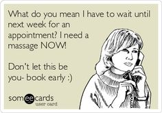 Free and Funny Workplace Ecard: What do you mean I have to wait until next week for an appointment? I need a massage NOW! Don't let this be you- book early :) Create and send your own custom Workplace ecard. Massage For Men, Massage Tips, Massage Benefits, Spa Massage, Massage Techniques, Massage Funny, Massage Quotes, Message Therapy, Massage Marketing