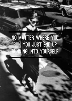 """""""No matter where you run, you just end up running into yourself."""" - Breakfast At Tiffany's"""