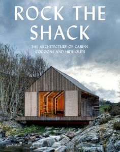 Rock the Shack: The Architecture of Cabins, Cocoons and Hide-Outs - off the grid living #reallife #living #offthegrid