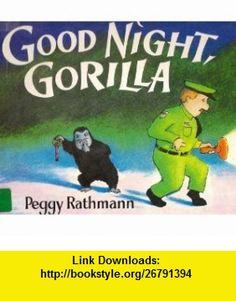 Goodnight, Gorilla (9780399239946) Peggy Rathmann , ISBN-10: 0399239944  , ISBN-13: 978-0399239946 ,  , tutorials , pdf , ebook , torrent , downloads , rapidshare , filesonic , hotfile , megaupload , fileserve