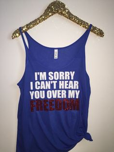 I'M sorry i can't hear you over my freedom - slouchy relaxed fit tank - of july tank - ruffles with love - fashion tee - graphic tee choose your color 4th Of July Party, Fourth Of July, Freedom Day, 4th Of July Outfits, Cute Shirts, Awesome Shirts, Love Fashion, Mommy Fashion, Fashion Clothes