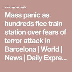 Mass panic as hundreds flee train station over fears of terror attack in Barcelona | World | News | Daily Express   sep16