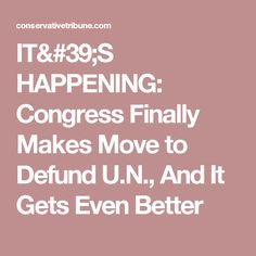 IT'S HAPPENING: Congress Finally Makes Move to Defund U.N., And It Gets Even Better