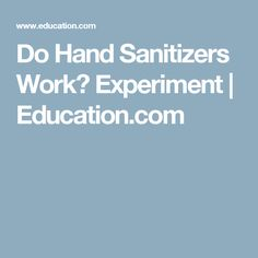 Do Hand Sanitizers Work? Experiment | Education.com