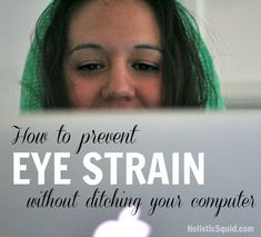 How to prevent eye strain without ditching your computer - Holistic Squid