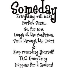 Design on Style Someday everything will make perfect sense.' Vinyl Art Quote (Someday everything will make perfect sense Vinyl), Black Reason Quotes, Now Quotes, True Quotes, Words Quotes, Quotes To Live By, Funny Quotes, Sayings, Badass Quotes, Change Quotes