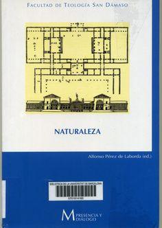 "Naturaleza  Alfonso Pérez de Laborda (ed.). Madrid: Publicaciones de la Facultad de Teologia ""San Dámaso"", 2006. http://84.88.0.229/record=b2180886~S1*cat"