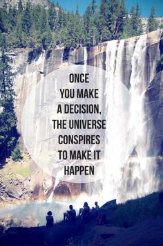 Once you make a decision, The universe conspires to make it happen - LOVE THIS!