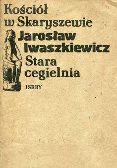 """""""Kościół w Skaryszewie"""" and """"Stara cegielnia"""" Jarosław Iwaszkiewicz Cover by Maciej Buszewicz Published by Wydawnictwo Iskry 1983"""