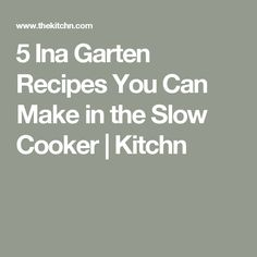 5 Ina Garten Recipes You Can Make in the Slow Cooker | Kitchn