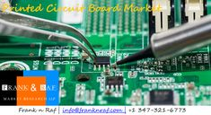 Global Printed Circuit Board Market Outlook - FranknRaf Market Research Market Trends, Printed Circuit Board, Market Research, Boards, Key, Technology, Marketing, Country, Planks