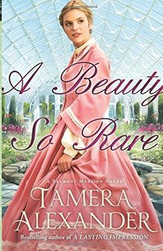 A Beauty So Rare (A Belmont Mansion Novel) by Tamera Alexander #amreading
