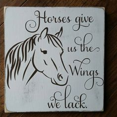 Check out this item in my Etsy shop https://www.etsy.com/listing/292650331/horses-give-us-the-wings-we-lack-horse