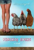 Prairie Evers is finding that socialization isn't all it's cracked up to be. She's been homeschooled by her granny & has learned the most from traipsing through nature. But now she has to attend public school, & feels just like her chickens--cooped up & subject to the pecking order. School is a jolt for Prairie until she meets Ivy, her 1st true friend. But while raising chickens & the great outdoors have given Prairie wisdom & perspective, nothing has prepared her for the give & take of...