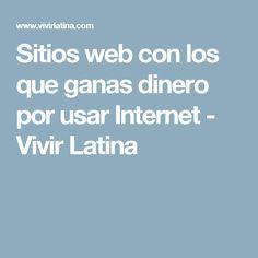 Sitios web con los que ganas dinero por usar Internet - Vivir Latina