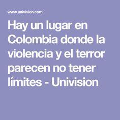 Hay un lugar en Colombia donde la violencia y el terror parecen no tener límites - Univision