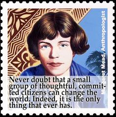 -Margaret Mead. My favorite quote of all time!