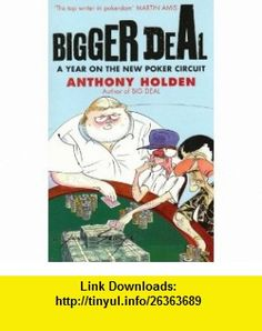 BIGGER DEAL A YEAR ON THE NEW POKER CIRCUIT (9780349119038) ANTHONY HOLDEN , ISBN-10: 0349119031  , ISBN-13: 978-0349119038 ,  , tutorials , pdf , ebook , torrent , downloads , rapidshare , filesonic , hotfile , megaupload , fileserve