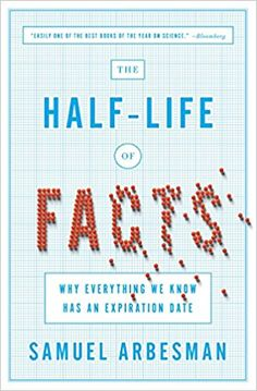 Amazon.com: The Half-Life of Facts: Why Everything We Know Has an Expiration Date (9781591846512): Samuel Arbesman: Books