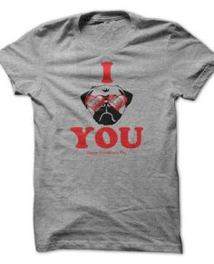 Show that special someone you care on Valentine's Day with this I PUG YOU shirt.
