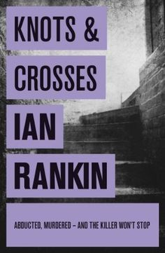Knots and Crosses (Inspector Rebus, #1) / an Rankin(1987) The first book in a prolific and extremely popular series featuring Edinburgh Detective Inspector John Rebus.