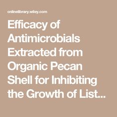 Efficacy of Antimicrobials Extracted from Organic Pecan Shell for Inhibiting the Growth of Listeria spp. - Babu - 2013 - Journal of Food Science - Wiley Online Library