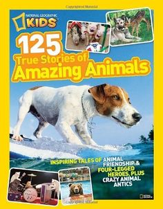 National Geographic Kids 125 True Stories of Amazing Animals: Inspiring Tales of Animal Friendship & Four-Legged Heroes, Plus Crazy Animal Antics by National Geographic Kids Magazine, http://www.amazon.co.uk/