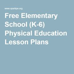 Free (K-6) Physical Education Lesson Plans for reference when creating lesson plans for #6thgrade. #lessonplans #idt7061