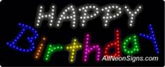 """Happy Birthday LED Sign-ANSAR20249  11""""x27""""x1""""  Indoor use only  Low energy cost: Uses ONLY 10 Watts of power  Expected to last at least 100,000 hrs  Cool and safe to touch, low voltage operation  High visibility, even in daylight  Easy to clean, Easy to install, Slim & Light Weight  Maintenance FREE  1 YEAR Warranty."""