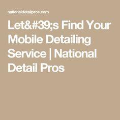 Let's Find Your Mobile Detailing Service | National Detail Pros