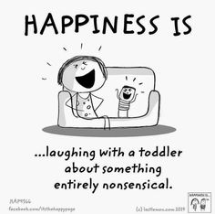 Happiness is laughing with a toddler about something completely nonsensical