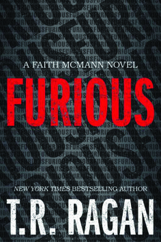 """Furious by T. R. Ragan (March 2016) """"Suspenseful and smart, in equal measure."""" --Booklist"""