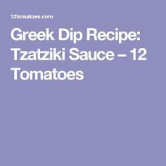 Greek Dip Recipe: Tzatziki Sauce – 12 Tomatoes
