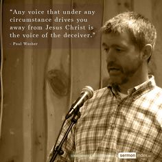 """""""Any voice that under any circumstance drives you away from Jesus Christ is the voice of the deceiver."""" - Paul Washer #voice #jesuschrist #deciever"""