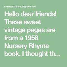 Hello dear friends! These sweet vintage pages are from a 1958 Nursery Rhyme book. I thought these 3 pages were so sweet and I wanted ...
