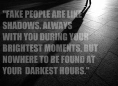 Yep. Because if they've got that light shining on them, they can keep up the facade that they are so great. But in the darkness, where no one sees, they're cold, selfish, insecure and a truly pathetic person.