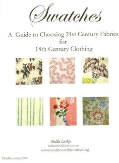 """""""Swatches: A Guide to Choosing 21st Century Fabrics for 18th Century Clothing    by Hallie Larkin"""""""