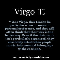 As a Virgo, they tend to be particular when it comes to personal preference, and they will often think that their way is the better way. Even if the their room isn't particularly organized, they absolutely detest when people touch their personal. Virgo Traits, Virgo Love, Capricorn And Virgo, Zodiac Signs Virgo, Virgo Horoscope, Virgo Men, Virgo Girl, Virgo Star, Virgos