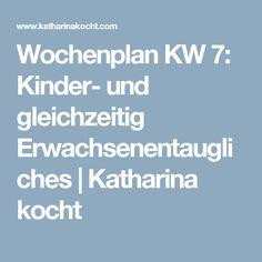 Wochenplan KW 7: Kinder- und gleichzeitig Erwachsenentaugliches | Katharina kocht
